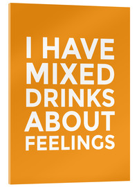 Tableau en verre acrylique  I Have Mixed Drinks About Feelings - Creative Angel