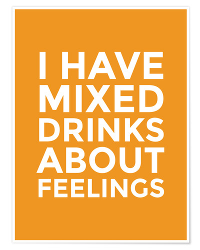 Poster I Have Mixed Drinks About Feelings