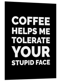 Tableau en PVC  Coffee Helps Me Tolerate Your Stupid Face - Creative Angel