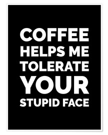 Poster Coffee Helps Me Tolerate Your Stupid Face