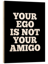 Tableau en bois  Your Ego is Not Your Amigo - Creative Angel