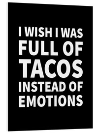 Tableau en PVC  I Wish I Was Full of Tacos Instead of Emotions Black - Creative Angel