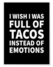 Poster I Wish I Was Full of Tacos Instead of Emotions (noir)