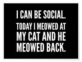 Poster  I Can Be Social Today I Meowed At My Cat And He Meowed Back - Creative Angel