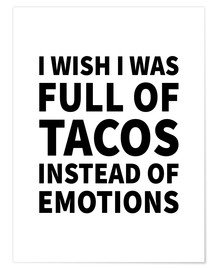 Poster I wish I was full of tacos