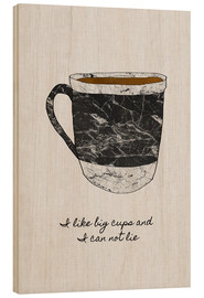Tableau en bois  Tasse de café, I like big cups - Orara Studio