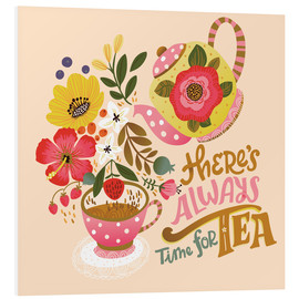 Tableau en PVC  There's Always Time for Tea - Cynthia Frenette