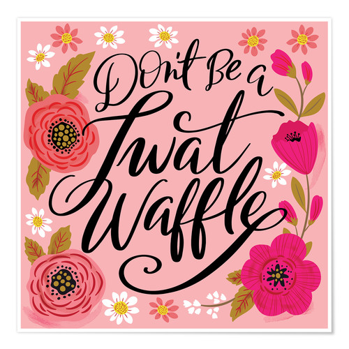 Poster Don't be a twat waffle