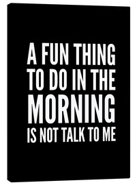 Toile  A Fun Thing To Do In The Morning Is Not Talk To Me Black - Creative Angel