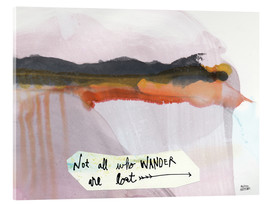 Tableau en verre acrylique  No all who wander are lost - Melissa Averinos