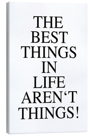Tableau sur toile  The best things in life aren't things! - Ohkimiko