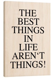 Tableau en bois  The best things in life aren't things! - Ohkimiko