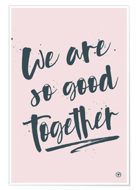 Poster We are so good together