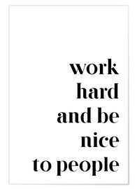 Poster  Work hard and be nice to people - Pulse of Art