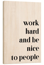 Tableau en bois  Work hard and be nice to people - Pulse of Art